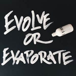 evolve or evaporate